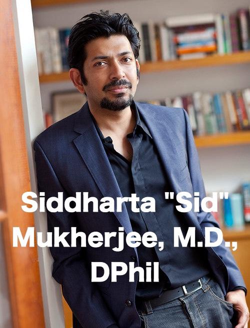 "Siddhartha ""Sid"" Mukherjee, M.D., DPhil"