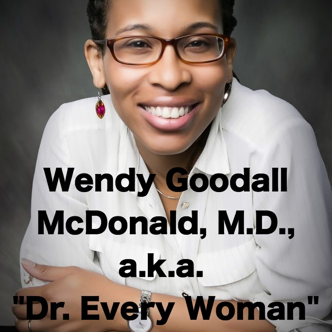 "Wendy Goodall McDonald, M.D., A.k.a. ""Dr. Every Woman"""