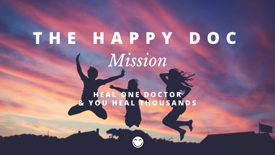 The Happy Doc Mission: Heal one doctor and you heal thousands