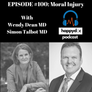 Moral Injury: It's NOT Burnout | Wendy Dean MD And Simon Talbot MD